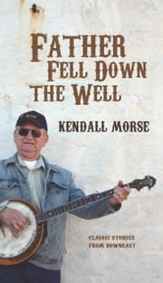 Father Fell Down the Well ebook by Kendall Morse