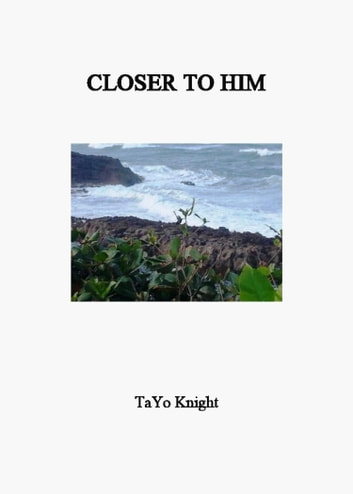 Closer To Him ebook by Tayo Knight