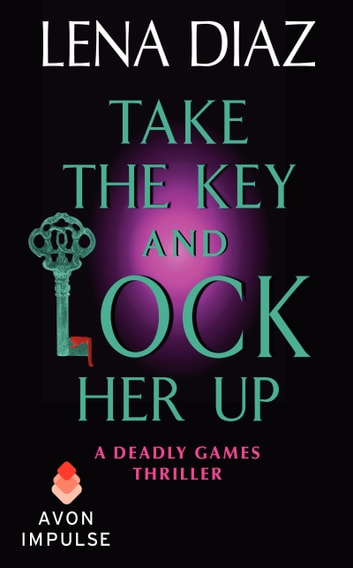 Take the Key and Lock Her Up - A Deadly Games Thriller ebook by Lena Diaz