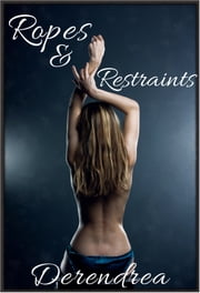 Ropes & Restraints ebook by Derendrea