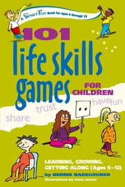 101 Life Skills Games for Children - Learning, Growing, Getting Along (Ages 6-12) ebook by Bernie Badegruber