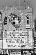 Merchant of Venice, CA Screenplay ebook by Richard Martini
