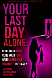 Your Last Day Alone - The Most Effective Starters Guide in Seduction ebook by Manny Navarro