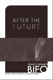 After the Future ebook by Franco Bifo Berardi,Gary Genosko,Ph.D. Nicholas Thoburn