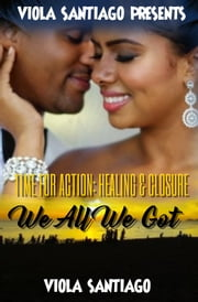Time For Action: Healing & Closure We All We Got ebook by Viola Santiago