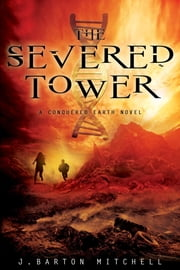 The Severed Tower - A Conquered Earth Novel ebook by J. Barton Mitchell