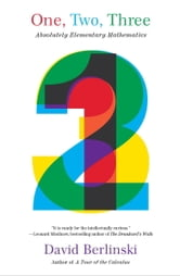 One, Two, Three - Absolutely Elementary Mathematics ebook by David Berlinski