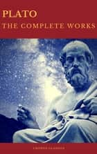 Plato: The Complete Works (Best Navigation, Active TOC) (Cronos Classics) ebook by Plato, Cronos Classics, Benjamin Jowett