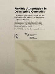 Flexible Automation in Developing Countries - The impact on scale and scope and the implications for location of production ebook by Ludovico Alcorta
