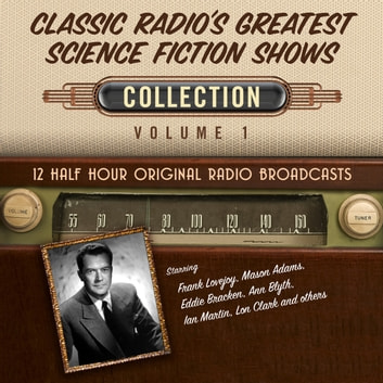 Classic Radio's Greatest Science Fiction Shows, Collection 1 audiobook by Black Eye Entertainment