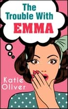 The Trouble With Emma (The Jane Austen Factor, Book 2) eBook by Katie Oliver