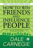 How to Win Friends and Influence People ebook by Dale Carnegie