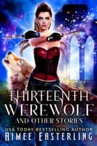 Thirteenth Werewolf and Other Stories ebook by