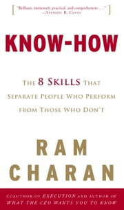 Know-How - The 8 Skills That Separate People Who Perform from Those Who Don't ebook by Ram Charan