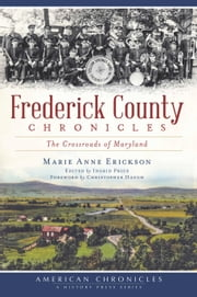 Frederick County Chronicles - The Crossroads of Maryland ebook by Marie Anne Erickson,Ingrid Price,Christopher Haugh