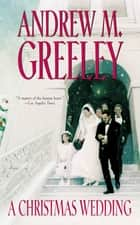 A Christmas Wedding ebook by Andrew M. Greeley