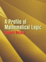 A Profile of Mathematical Logic ebook by Howard DeLong