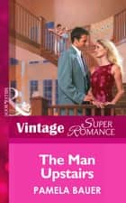The Man Upstairs (Mills & Boon Vintage Superromance) ebook by Pamela Bauer