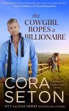 The Cowgirl Ropes a Billionaire ebook by Cora Seton