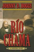 Río Chama - A Western Story ebook by Johnny D. Boggs