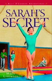 Sarah's Secret (Ally O'Connor Adventures Book #2) ebook by Mark Littleton