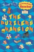 The Puzzler's Mansion - The Puzzling World of Winston Breen ebook by Eric Berlin