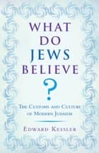 What Do Jews Believe? ebook by Edward Kessler