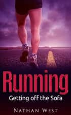 Running: Getting off the Sofa - The Running Series, #1 ebook by