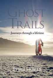 Ghost Trails: Journeys Through a Lifetime ebook by Jill Homer