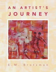 An Artist's Journey ebook by E.M. Brotzman