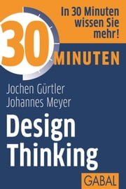 30 Minuten Design Thinking ebook by Jochen Gürtler,Johannes Meyer