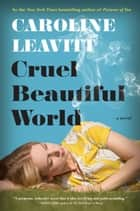 Cruel Beautiful World - A Novel ebook by Caroline Leavitt