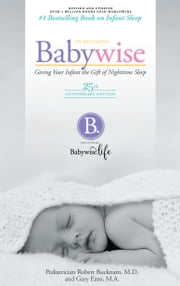 On Becoming Baby Wise - 25th Anniversary Edition: Giving Your Infant the Gift of Nightime Sleep ebook by Gary Ezzo, Robert Bucknam