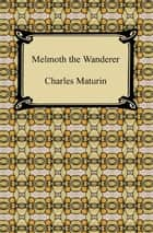 Melmoth the Wanderer ebook by Charles Maturin
