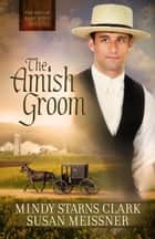 The Amish Groom ebook by Mindy Starns Clark,Susan Meissner