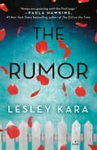 The Rumor - A Novel ebook by Lesley Kara