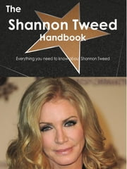 The Shannon Tweed Handbook - Everything you need to know about Shannon Tweed ebook by Smith, Emily