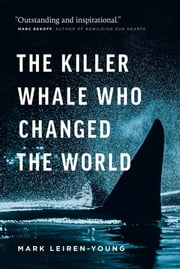 The Killer Whale Who Changed the World ebook by Mark Leiren-Young