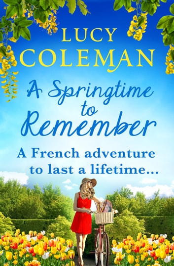A Springtime To Remember - The perfect feel-good love story for 2021 from the #1 bestseller ebook by Lucy Coleman