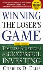 Winning the Loser's Game, 6th edition: Timeless Strategies for Successful Investing ebook by Charles Ellis