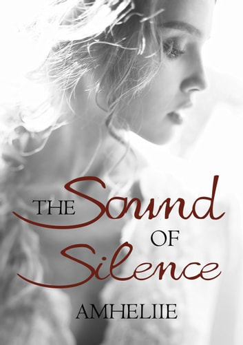 The Sound Of Silence eBook by Amheliie