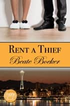 Rent A Thief - a contemporary romance ebook by Beate Boeker