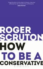How to be a conservative eBook by Sir Roger Scruton
