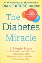 The Diabetes Miracle - 3 Simple Steps to Prevent and Control Diabetes and Regain Your Health . . . Permanently eBook by Diane Kress