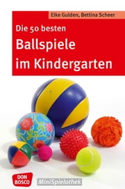 Die 50 besten Ballspiele im Kindergarten ebook by Bettina Scheer, Elke Gulden