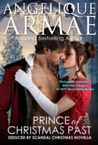 Prince of Christmas Past (Seduced by Scandal 3) ebook by Angelique Armae