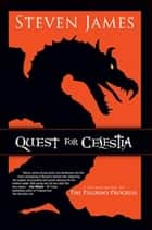 Quest for Celestia: A Reimagining of the Pilgrim's Progress - A Reimagining of the Pilgrim's Progress ebook by Steven James
