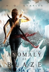 Anomaly of Blaze (Volume 3 of The Fireblade Array) ebook by H. O. Charles