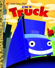 I'm a Truck ebook by Dennis Shealy,Bob Staake