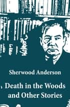 Death in the Woods and Other Stories ebook by Anderson, Sherwood